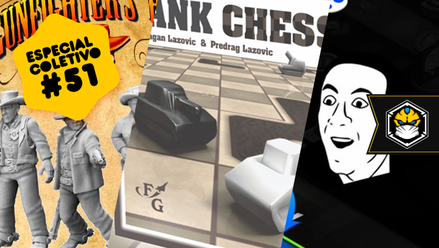 Especial Coletivo 51: Gunfighter's Ball, Tank Chess e Memes The Board Game