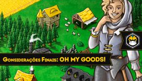 Considerações Finais: Oh My Goods!